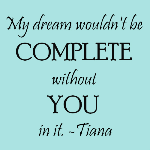 I Love You Quotes Disney : princess tiana quote princess and the frog quote dream wouldnt be ...