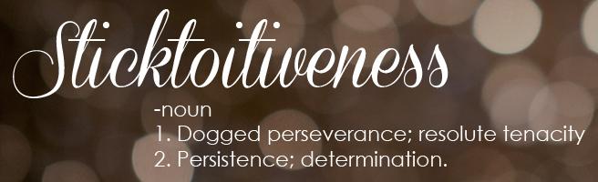 one little word, ali edwards one little word, sticktoitiveness, define sticktoitiveness, definition sticktoitiveness, tenacity, definition
